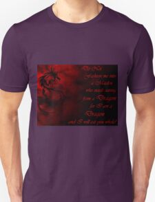 Do Not Fashion Me Into A Maiden, For I Am A Dragon T-Shirt