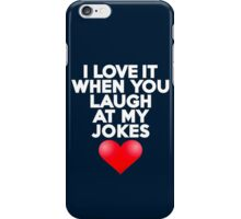 I love it when you laugh at my jokes iPhone Case/Skin