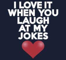 I love it when you laugh at my jokes Kids Clothes
