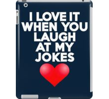 I love it when you laugh at my jokes iPad Case/Skin