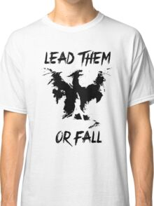 Lead them or fall! Classic T-Shirt