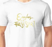 Everyday is a fresh start Unisex T-Shirt