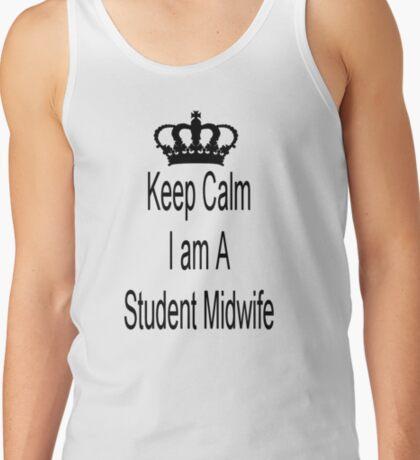 Keep Calm I Am A Student Midwife Tank Top
