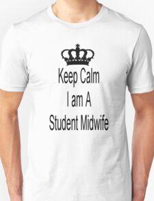Keep Calm I Am A Student Midwife Unisex T-Shirt