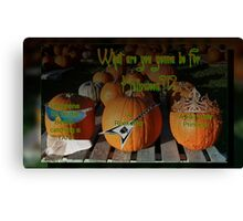 What are you gonna be for holloween?!? Canvas Print