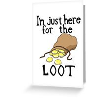 Here For the Loot Greeting Card