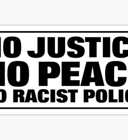 NO JUSTICE NO PEACE NO RACIST POLICE Sticker