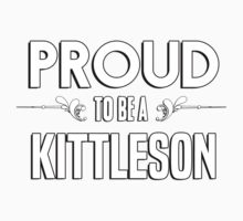 Proud to be a Kittleson. Show your pride if your last name or surname is Kittleson Kids Clothes
