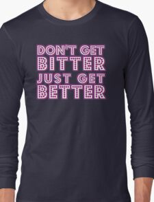 Don't get bitter... [Rupaul's Drag Race] Long Sleeve T-Shirt