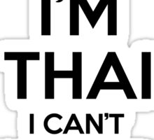 I'm Thai I Can't Keep Calm Sticker