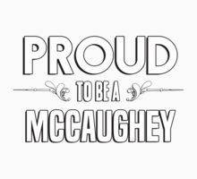 Proud to be a Mccaughey. Show your pride if your last name or surname is Mccaughey Kids Clothes