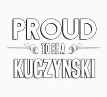 Proud to be a Kuczynski. Show your pride if your last name or surname is Kuczynski Kids Clothes