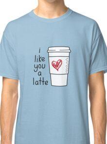 I Like You A Latte Classic T-Shirt