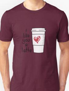 I Like You A Latte Unisex T-Shirt