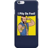 Mr T I Pity Da Fool iPhone Case/Skin