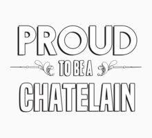 Proud to be a Chatelain. Show your pride if your last name or surname is Chatelain Kids Clothes