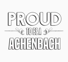 Proud to be a Achenbach. Show your pride if your last name or surname is Achenbach Kids Clothes