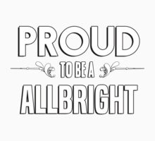 Proud to be a Allbright. Show your pride if your last name or surname is Allbright Kids Clothes