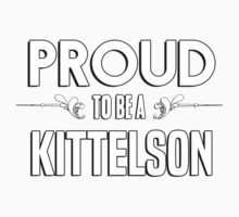 Proud to be a Kittelson. Show your pride if your last name or surname is Kittelson Kids Clothes