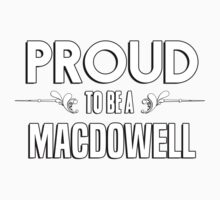 Proud to be a Macdowell. Show your pride if your last name or surname is Macdowell Kids Clothes