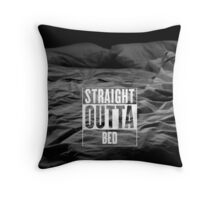 Straight Outta Bed Throw Pillow