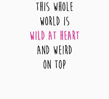 This whole world is wild at heart and weird on top Womens Fitted T-Shirt