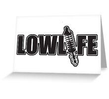 Lowlife Greeting Card