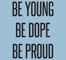 Be Young Be Dope Be Proud by princessbedelia