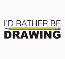 I'd rather be DRAWING pencil by LudlumDesign