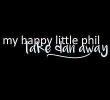 my happy little phil, take dan away. by brightviolin