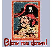 Pirate Talk Blow me Down Photographic Print