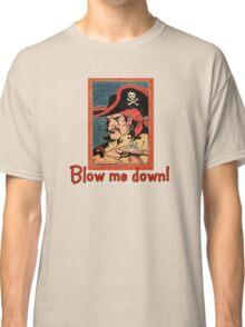 Pirate Talk Blow me Down Classic T-Shirt