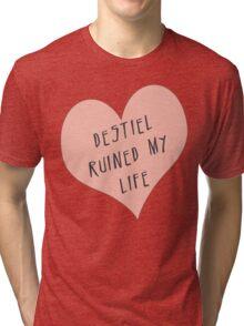 Destiel ruined my life Tri-blend T-Shirt