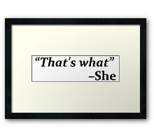 """That's What,"" she said Framed Print"