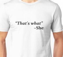 """That's What,"" she said Unisex T-Shirt"