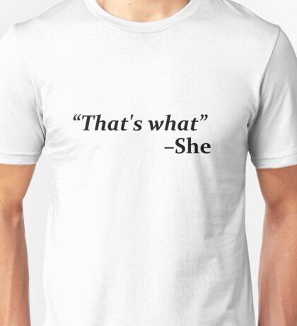 """That's What,"" she said Unisex T-Shirt"