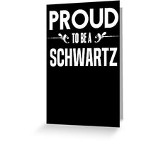 Proud to be a Schwartz. Show your pride if your last name or surname is Schwartz Greeting Card