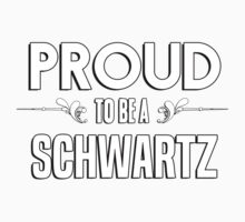Proud to be a Schwartz. Show your pride if your last name or surname is Schwartz Kids Clothes