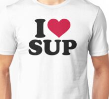 I love SUP Unisex T-Shirt