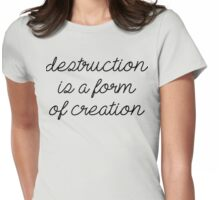 Destruction is a form of creation. Womens Fitted T-Shirt