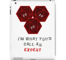 Natural 20. I'm what you call an expert. iPad Case/Skin