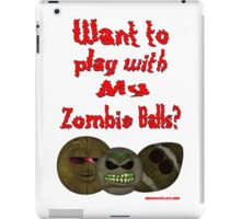 Want to play with my zombie balls? iPad Case/Skin