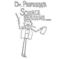 Dr. Professor Science Reasons Photographic Print