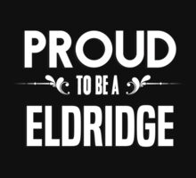 Proud to be a Eldridge. Show your pride if your last name or surname is Eldridge by mjones7778