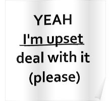 Yeah im upset deal with it (please) Poster