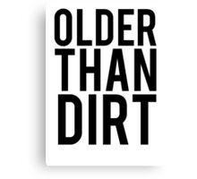 Older Than Dirt Birthday Gag Canvas Print