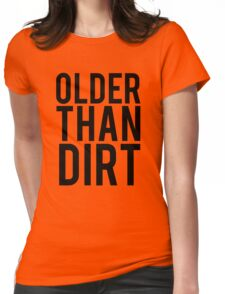 Older Than Dirt Birthday Gag Womens Fitted T-Shirt