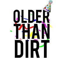 Older Than Dirt Birthday Gag Photographic Print