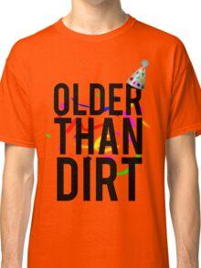 Older Than Dirt Birthday Gag Classic T-Shirt