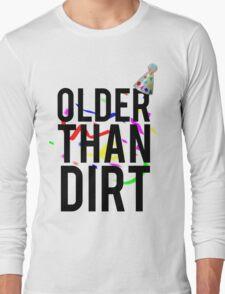 Older Than Dirt Birthday Gag Long Sleeve T-Shirt